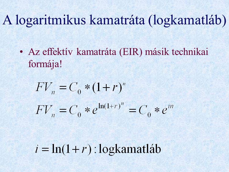 A logaritmikus kamatráta (logkamatláb) •Az effektív kamatráta (EIR) másik technikai formája!