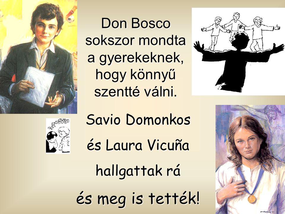 Savio Domonkos és Laura Vicuña hallgattak rá és meg is tették.