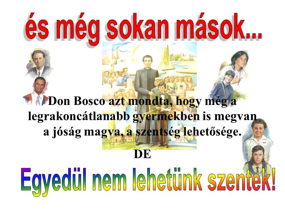Don Bosco azt mondta, hogy még a legrakoncátlanabb gyermekben is megvan a jóság magva, a szentség lehetősége.