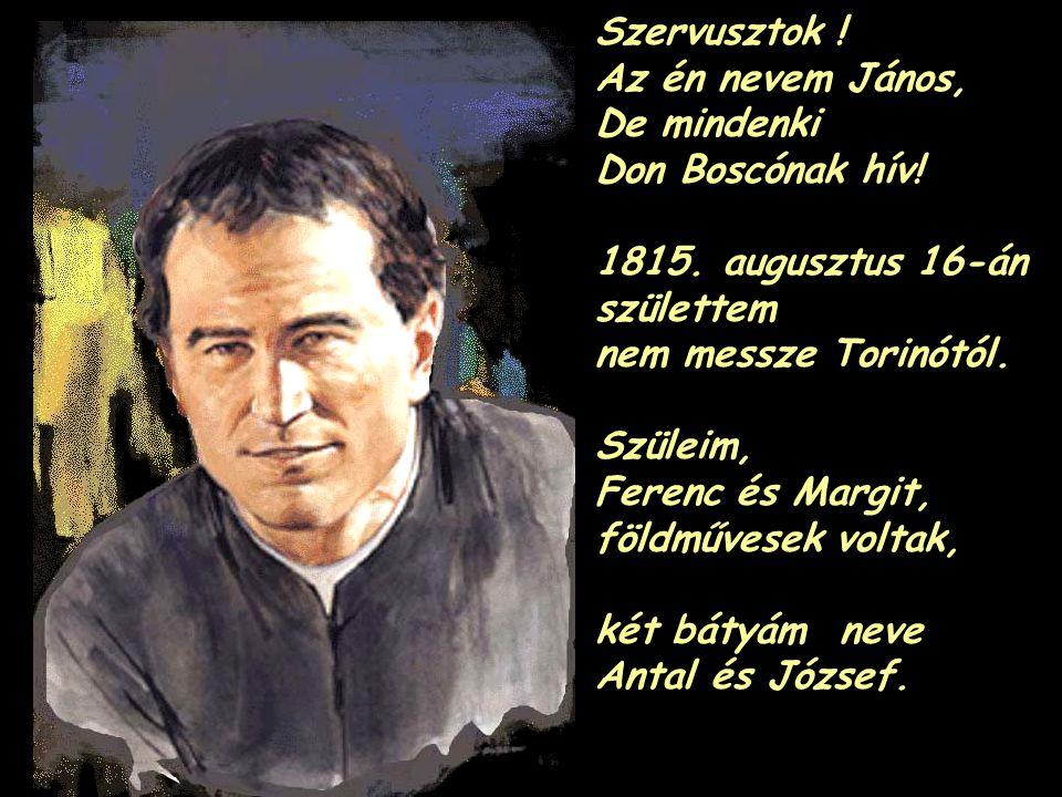 Szervusztok .Az én nevem János, De mindenki Don Boscónak hív.