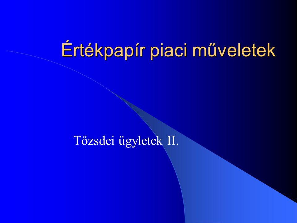 Értékpapír piaci műveletek Tőzsdei ügyletek II.