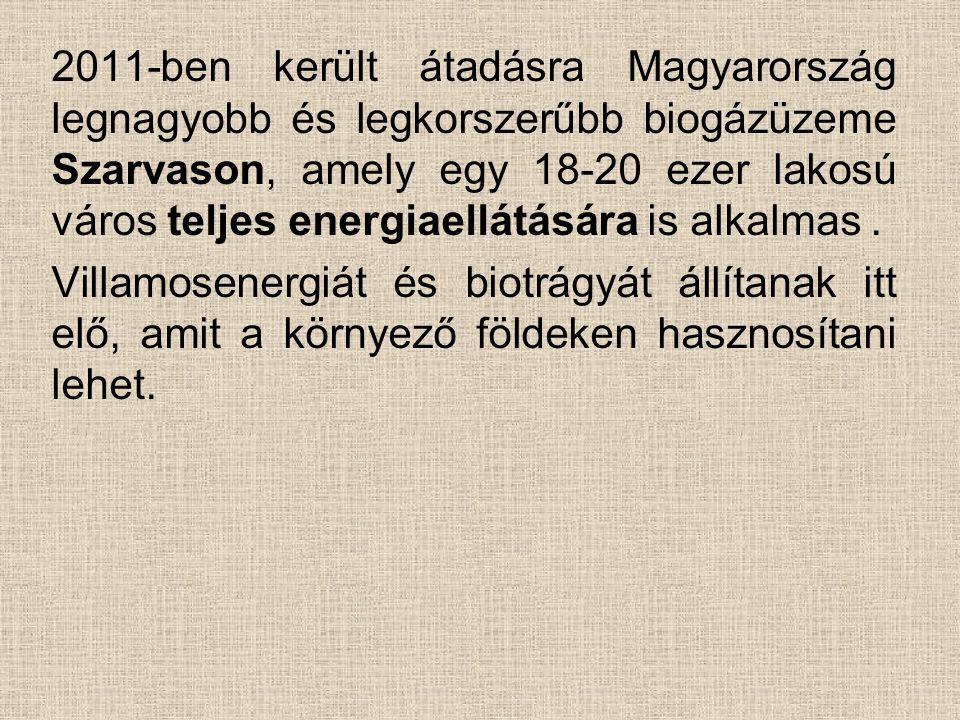 2011-ben került átadásra Magyarország legnagyobb és legkorszerűbb biogázüzeme Szarvason, amely egy 18-20 ezer lakosú város teljes energiaellátására is