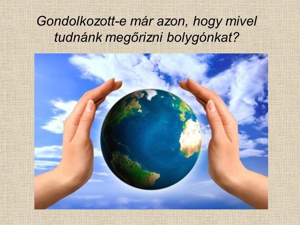 Gondolkozott-e már azon, hogy mivel tudnánk megőrizni bolygónkat?