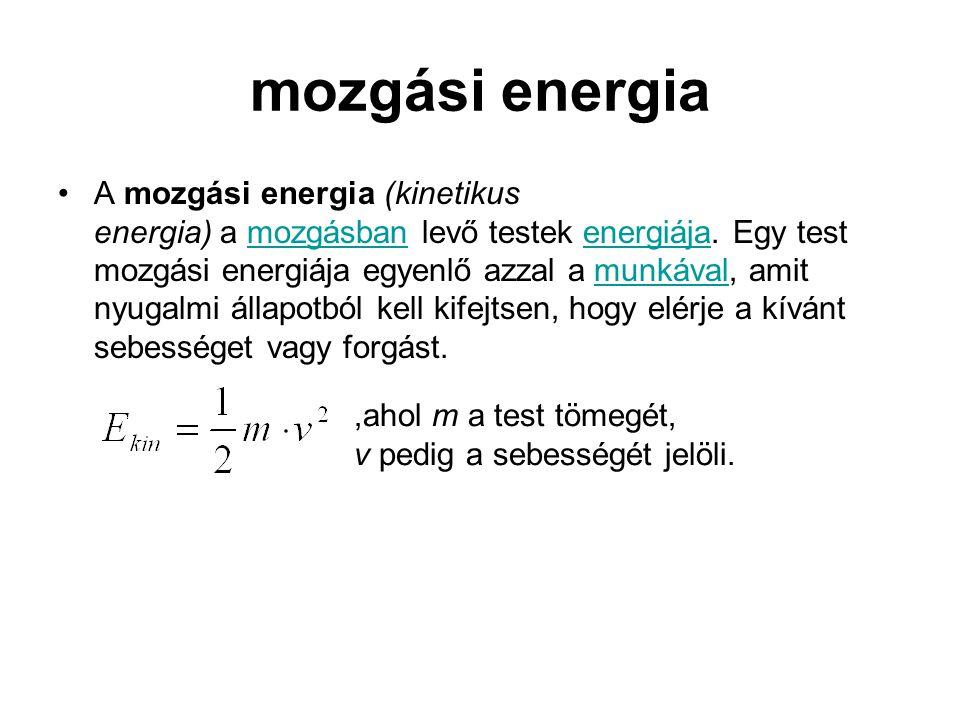 mozgási energia •A mozgási energia (kinetikus energia) a mozgásban levő testek energiája. Egy test mozgási energiája egyenlő azzal a munkával, amit ny