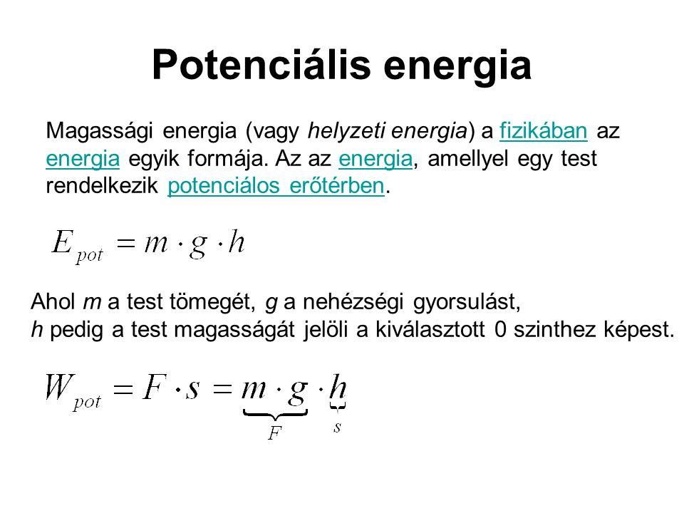 Potenciális energia Magassági energia (vagy helyzeti energia) a fizikában az energia egyik formája. Az az energia, amellyel egy test rendelkezik poten