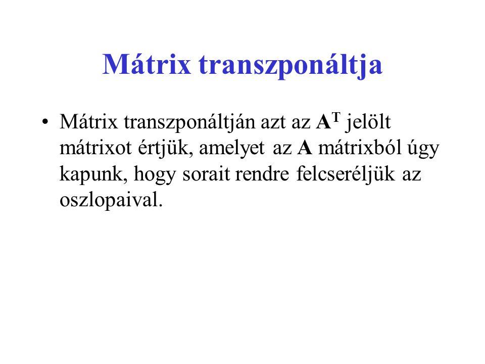 Mátrix transzponáltja •Mátrix transzponáltján azt az A T jelölt mátrixot értjük, amelyet az A mátrixból úgy kapunk, hogy sorait rendre felcseréljük az
