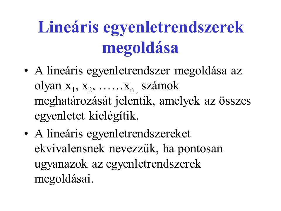 Lineáris egyenletrendszerek megoldása •A lineáris egyenletrendszer megoldása az olyan x 1, x 2, ……x n, számok meghatározását jelentik, amelyek az össz