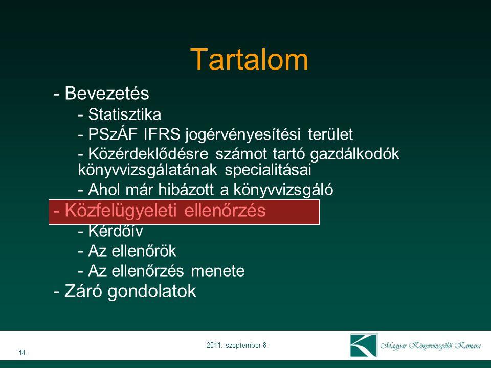14 2011. szeptember 8. Tartalom - Bevezetés - Statisztika - PSzÁF IFRS jogérvényesítési terület - Közérdeklődésre számot tartó gazdálkodók könyvvizsgá