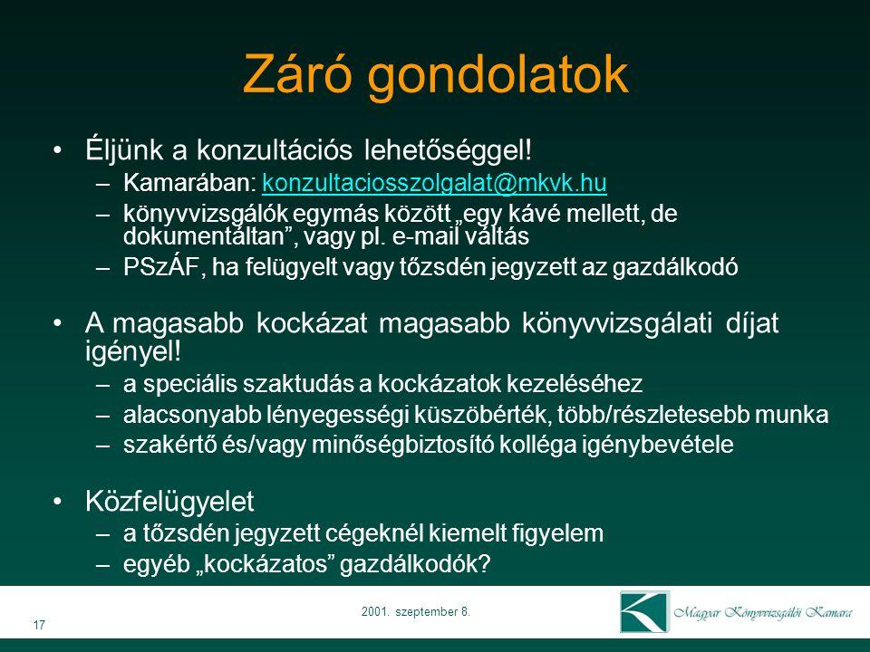 Záró gondolatok •Éljünk a konzultációs lehetőséggel! –Kamarában: konzultaciosszolgalat@mkvk.hukonzultaciosszolgalat@mkvk.hu –könyvvizsgálók egymás köz