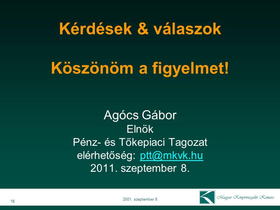 Kérdések & válaszok Köszönöm a figyelmet! Agócs Gábor Elnök Pénz- és Tőkepiaci Tagozat elérhetőség: ptt@mkvk.huptt@mkvk.hu 2011. szeptember 8. 18 2001