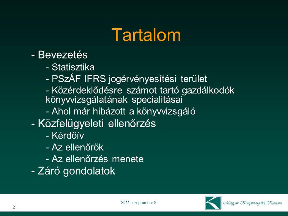 2 2011. szeptember 8. Tartalom - Bevezetés - Statisztika - PSzÁF IFRS jogérvényesítési terület - Közérdeklődésre számot tartó gazdálkodók könyvvizsgál