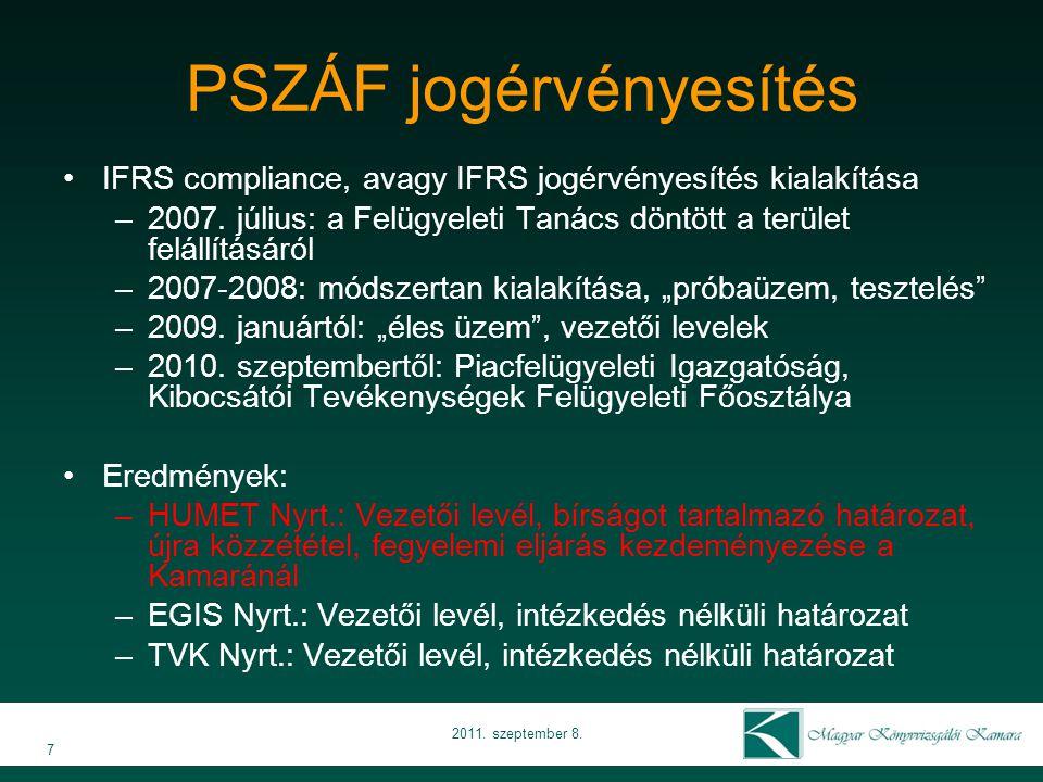 PSZÁF jogérvényesítés •IFRS compliance, avagy IFRS jogérvényesítés kialakítása –2007. július: a Felügyeleti Tanács döntött a terület felállításáról –2