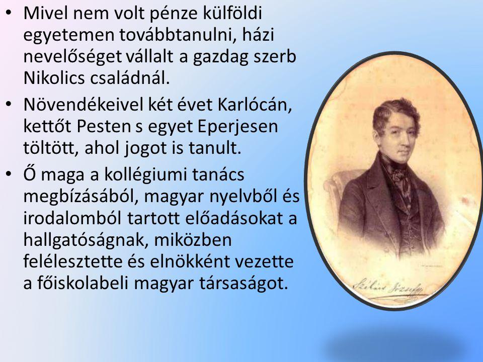 • Mivel nem volt pénze külföldi egyetemen továbbtanulni, házi nevelőséget vállalt a gazdag szerb Nikolics családnál.