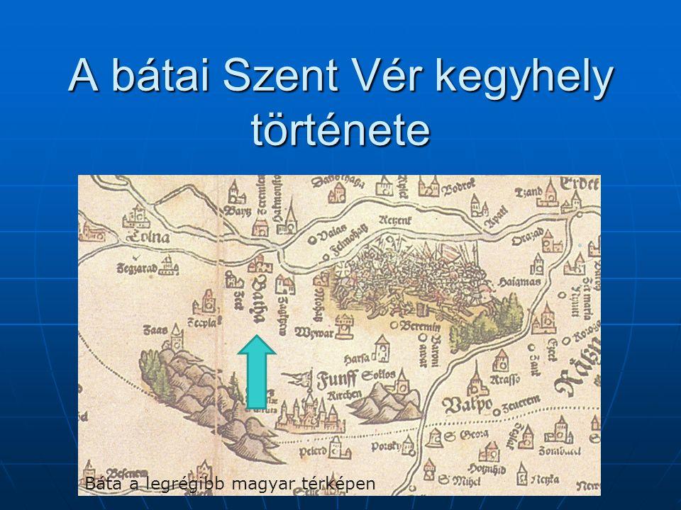 A bátai Szent Vér kegyhely története Báta a legrégibb magyar térképen