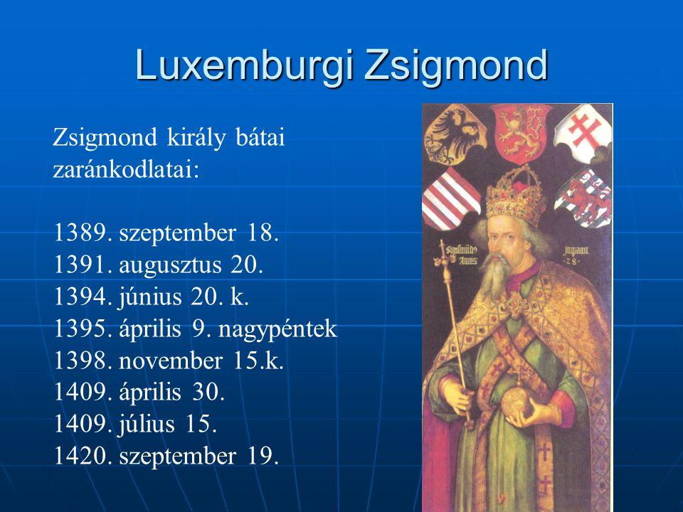 Luxemburgi Zsigmond Zsigmond király bátai zaránkodlatai: 1389. szeptember 18. 1391. augusztus 20. 1394. június 20. k. 1395. április 9. nagypéntek 1398
