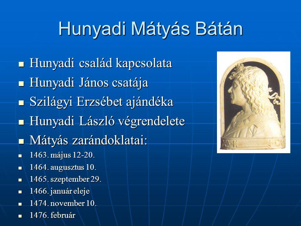 Hunyadi Mátyás Bátán  Hunyadi család kapcsolata  Hunyadi János csatája  Szilágyi Erzsébet ajándéka  Hunyadi László végrendelete  Mátyás zarándokl