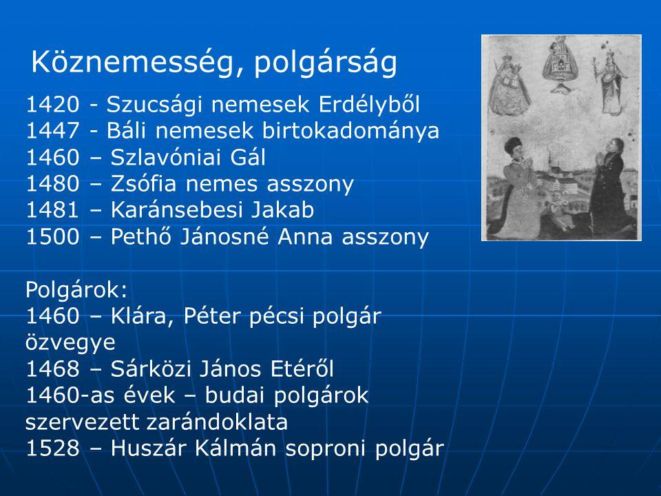 Köznemesség, polgárság 1420 - Szucsági nemesek Erdélyből 1447 - Báli nemesek birtokadománya 1460 – Szlavóniai Gál 1480 – Zsófia nemes asszony 1481 – K