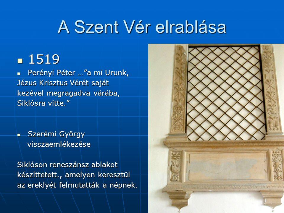 """A Szent Vér elrablása  1519  Perényi Péter …""""a mi Urunk, Jézus Krisztus Vérét saját kezével megragadva várába, Siklósra vitte.""""  Szerémi György vis"""
