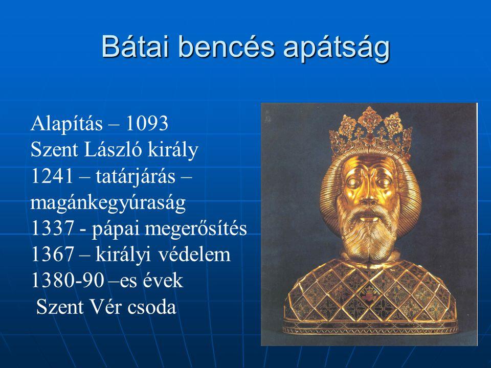 Bátai bencés apátság Alapítás – 1093 Szent László király 1241 – tatárjárás – magánkegyúraság 1337 - pápai megerősítés 1367 – királyi védelem 1380-90 –