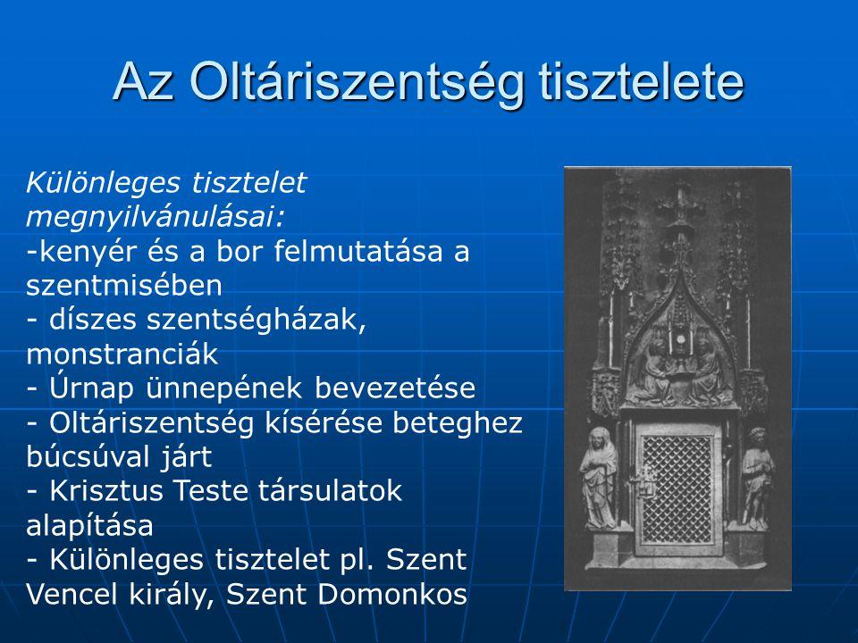 Az Oltáriszentség tisztelete Különleges tisztelet megnyilvánulásai: -kenyér és a bor felmutatása a szentmisében - díszes szentségházak, monstranciák -