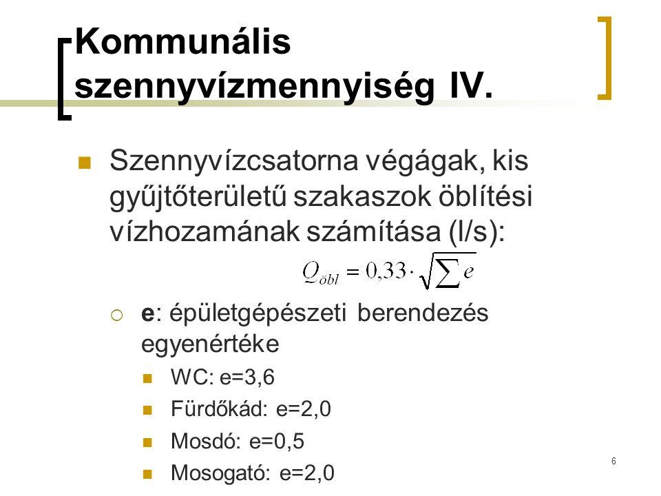 Kommunális szennyvízmennyiség IV.  Szennyvízcsatorna végágak, kis gyűjtőterületű szakaszok öblítési vízhozamának számítása (l/s):  e: épületgépészet
