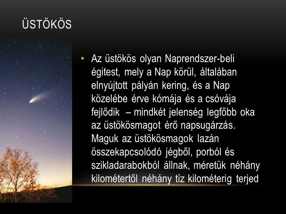 ÜSTÖKÖS • Az üstökös olyan Naprendszer-beli égitest, mely a Nap körül, általában elnyújtott pályán kering, és a Nap közelébe érve kómája és a csóvája