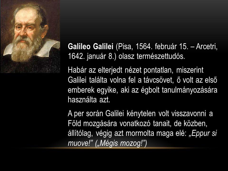 Galileo Galilei (Pisa, 1564. február 15. – Arcetri, 1642. január 8.) olasz természettudós. Habár az elterjedt nézet pontatlan, miszerint Galilei talál