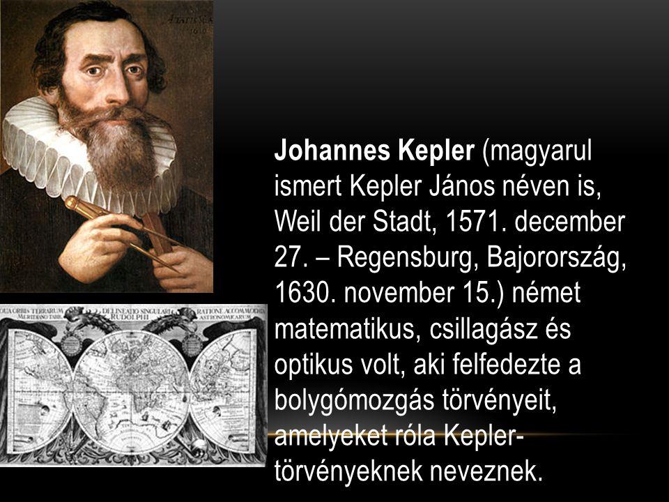 Johannes Kepler (magyarul ismert Kepler János néven is, Weil der Stadt, 1571. december 27. – Regensburg, Bajorország, 1630. november 15.) német matema