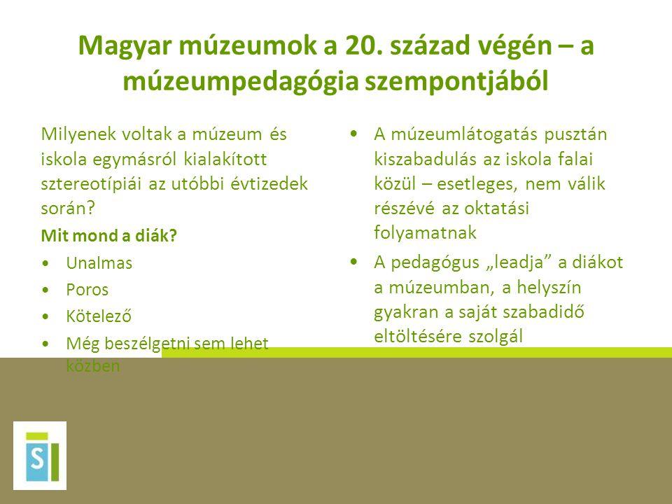 Magyar múzeumok a 20. század végén – a múzeumpedagógia szempontjából Milyenek voltak a múzeum és iskola egymásról kialakított sztereotípiái az utóbbi
