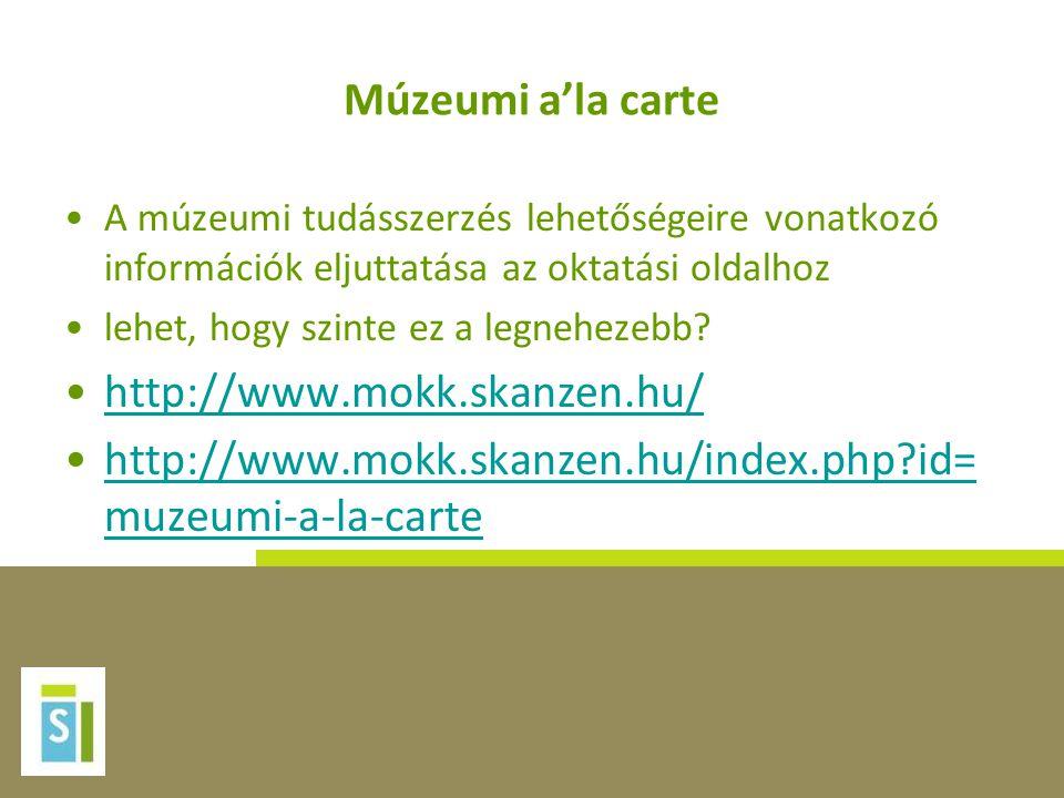 Múzeumi a'la carte •A múzeumi tudásszerzés lehetőségeire vonatkozó információk eljuttatása az oktatási oldalhoz •lehet, hogy szinte ez a legnehezebb.