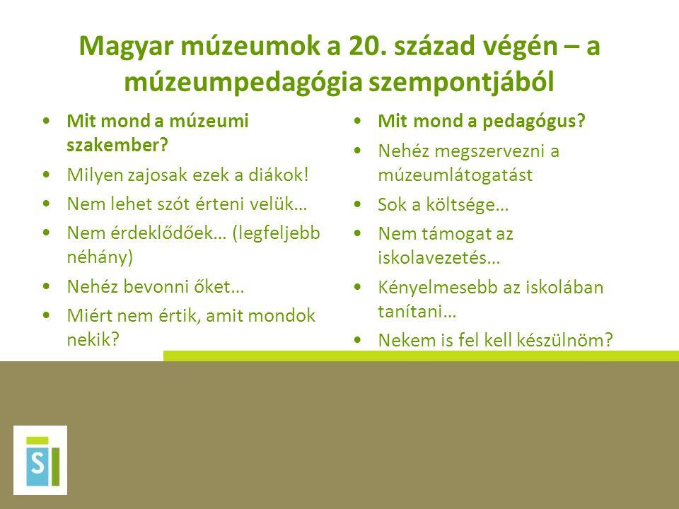 Magyar múzeumok a 20. század végén – a múzeumpedagógia szempontjából •Mit mond a múzeumi szakember? •Milyen zajosak ezek a diákok! •Nem lehet szót ért