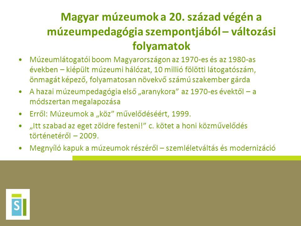 Magyar múzeumok a 20. század végén a múzeumpedagógia szempontjából – változási folyamatok •Múzeumlátogatói boom Magyarországon az 1970-es és az 1980-a