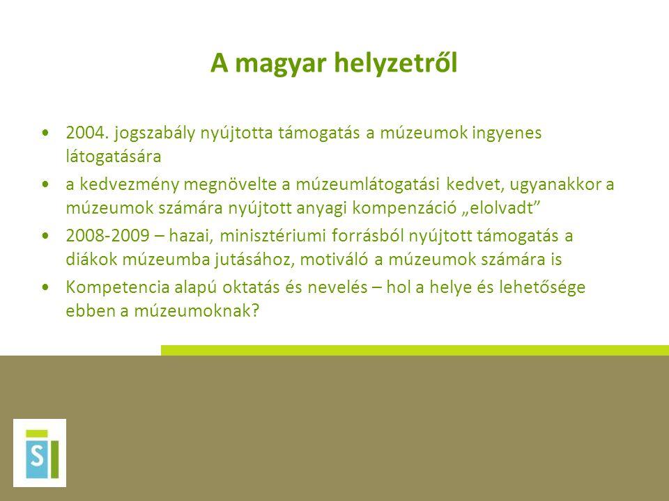 A magyar helyzetről •2004. jogszabály nyújtotta támogatás a múzeumok ingyenes látogatására •a kedvezmény megnövelte a múzeumlátogatási kedvet, ugyanak