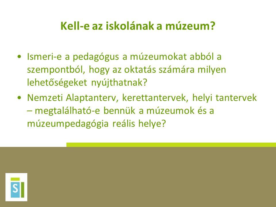 Kell-e az iskolának a múzeum? •Ismeri-e a pedagógus a múzeumokat abból a szempontból, hogy az oktatás számára milyen lehetőségeket nyújthatnak? •Nemze