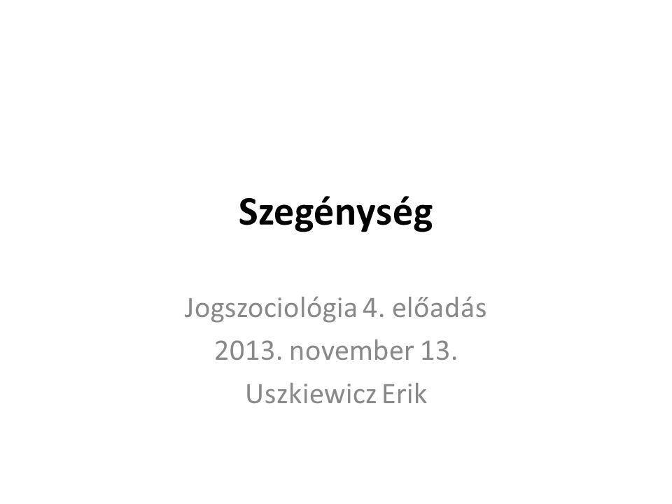 Szegénység Jogszociológia 4. előadás 2013. november 13. Uszkiewicz Erik