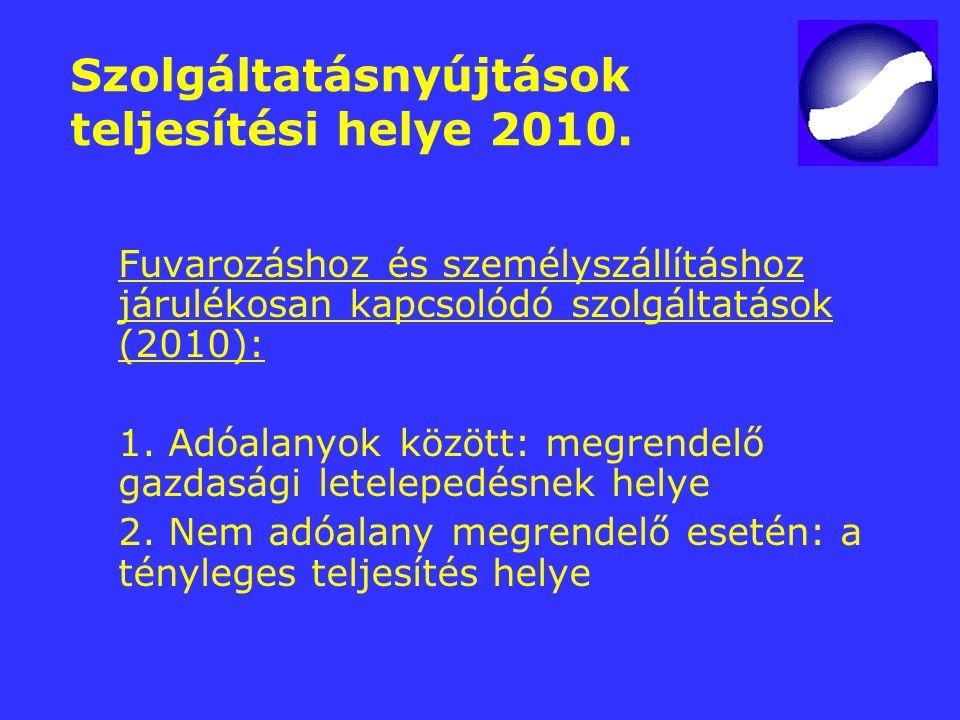 Szolgáltatásnyújtások teljesítési helye 2010. Fuvarozáshoz és személyszállításhoz járulékosan kapcsolódó szolgáltatások (2010): 1. Adóalanyok között: