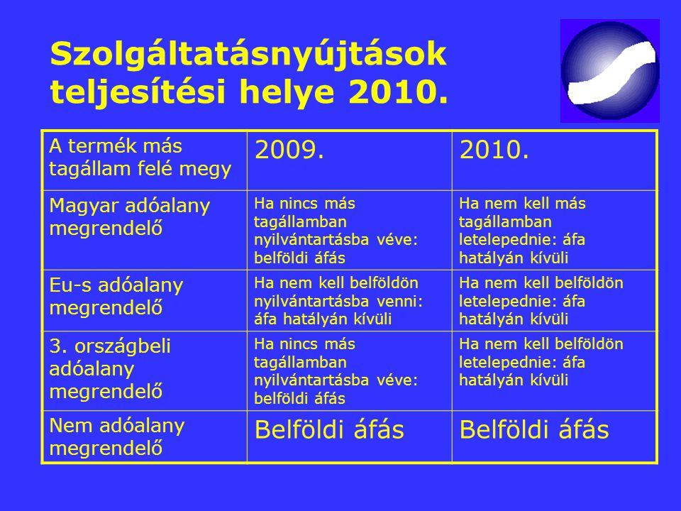 Szolgáltatásnyújtások teljesítési helye 2010. A termék más tagállam felé megy 2009.2010. Magyar adóalany megrendelő Ha nincs más tagállamban nyilvánta