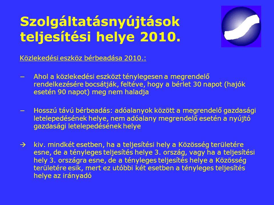 Szolgáltatásnyújtások teljesítési helye 2010. Közlekedési eszköz bérbeadása 2010.: −Ahol a közlekedési eszközt ténylegesen a megrendelő rendelkezésére