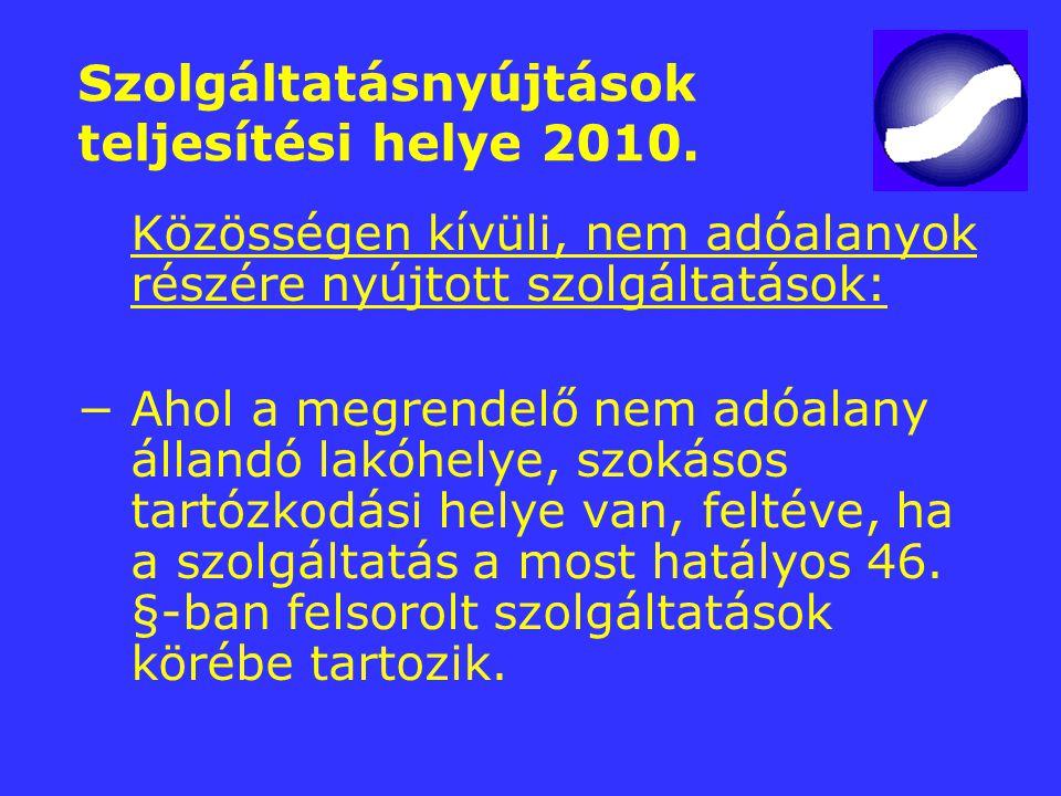 Szolgáltatásnyújtások teljesítési helye 2010. Közösségen kívüli, nem adóalanyok részére nyújtott szolgáltatások: −Ahol a megrendelő nem adóalany állan