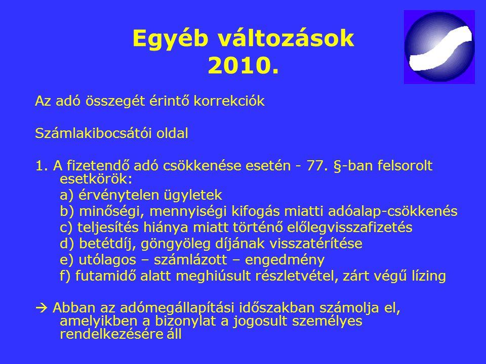 Egyéb változások 2010. Az adó összegét érintő korrekciók Számlakibocsátói oldal 1. A fizetendő adó csökkenése esetén - 77. §-ban felsorolt esetkörök: