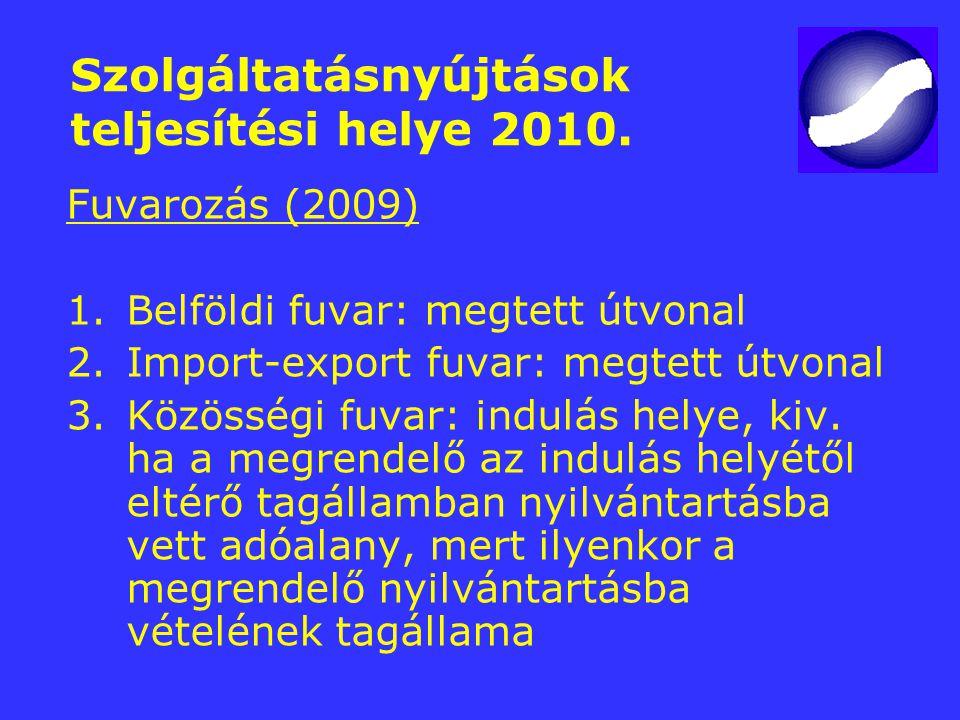 Szolgáltatásnyújtások teljesítési helye 2010. Fuvarozás (2009) 1.Belföldi fuvar: megtett útvonal 2.Import-export fuvar: megtett útvonal 3.Közösségi fu