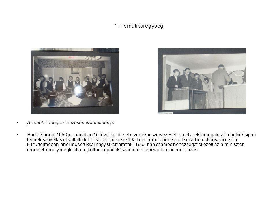 1. Tematikai egység •A zenekar megszervezésének körülményei •Budai Sándor 1956 januárjában 15 fővel kezdte el a zenekar szervezését, amelynek támogatá
