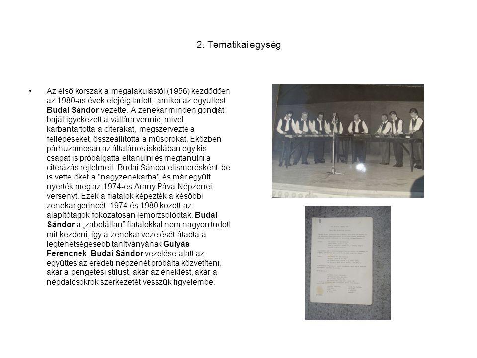 2. Tematikai egység •Az első korszak a megalakulástól (1956) kezdődően az 1980-as évek elejéig tartott, amikor az együttest Budai Sándor vezette. A ze