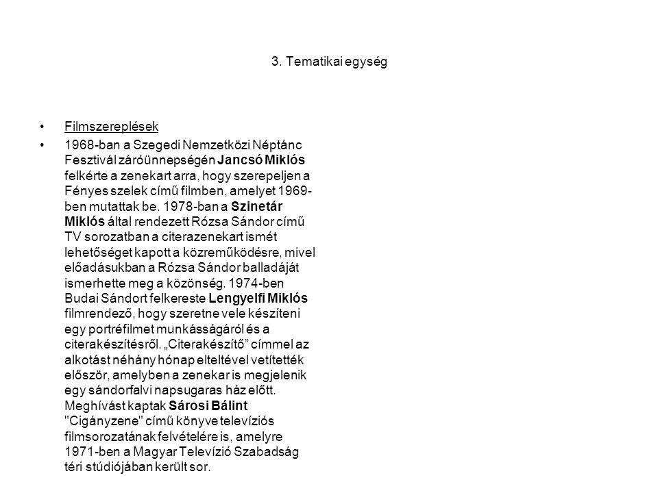 3. Tematikai egység •Filmszereplések •1968-ban a Szegedi Nemzetközi Néptánc Fesztivál záróünnepségén Jancsó Miklós felkérte a zenekart arra, hogy szer