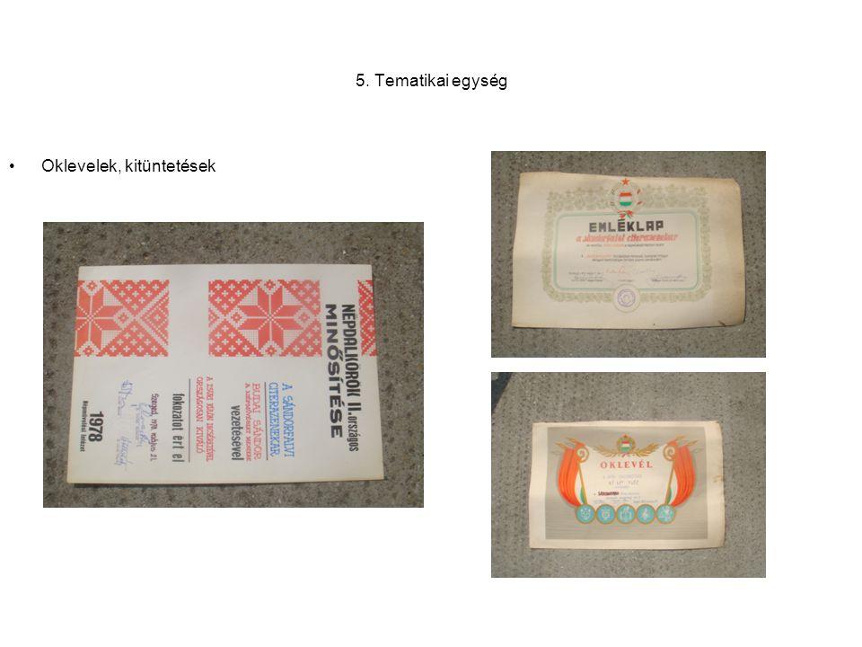 5. Tematikai egység •Oklevelek, kitüntetések