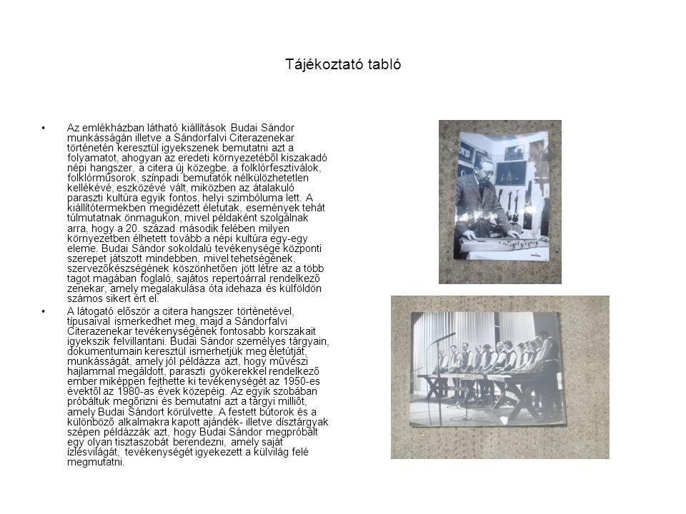 Tájékoztató tabló •Az emlékházban látható kiállítások Budai Sándor munkásságán illetve a Sándorfalvi Citerazenekar történetén keresztül igyekszenek be