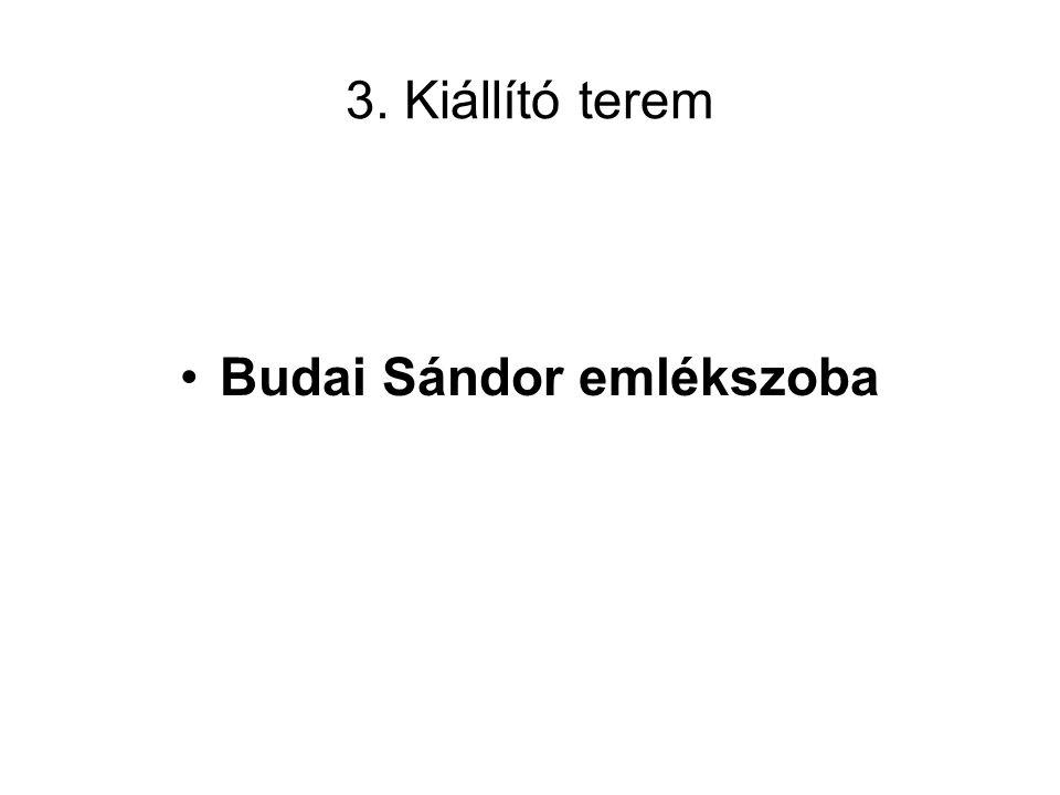 3. Kiállító terem •Budai Sándor emlékszoba
