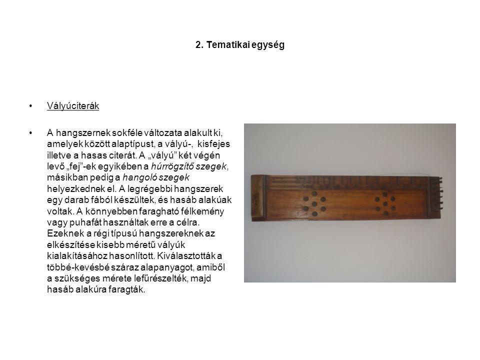 3.Tematikai egység •Kisfejes citera •Az Alföldön gyakorinak számítottak az ún.