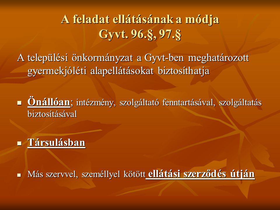 A gyermekjóléti szolgáltatótevékenység biztosításának formája 15/1998.(IV.30.)NM rendelet 27.§  Önálló gyermekjóléti szolgálat, vagy központ működtetésével,  Közös igazgatású, többcélú intézményben önálló szakmai egységként működtetett gyermekjóléti szolgálat, vagy központ működtetésével,  Önálló családgondozó alkalmazásával Ezen szolgáltatási formák mindegyike társulás keretében is megszervezhető