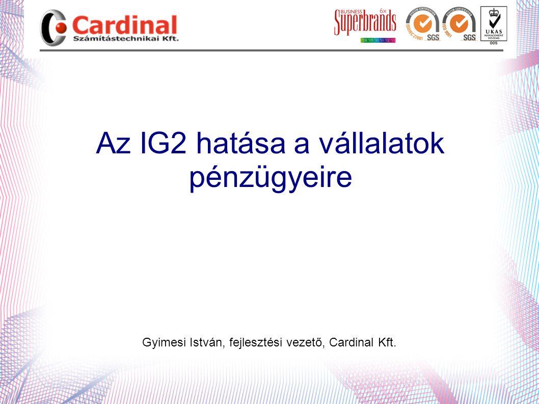 Az IG2 hatása a vállalatok pénzügyeire Gyimesi István, fejlesztési vezető, Cardinal Kft.